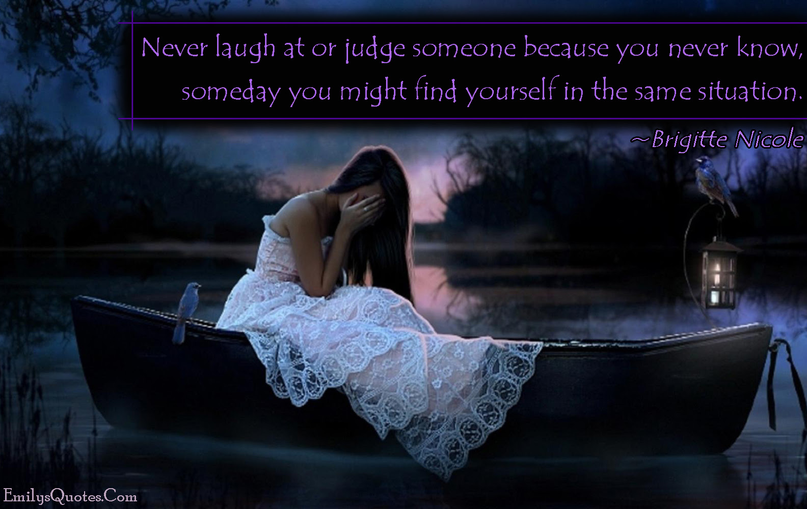 Never Laugh At Or Judge Someone Because You Never Know Someday You