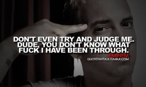 Popular Celebrity Quote By Eminem Dont Even Try And Judge Me