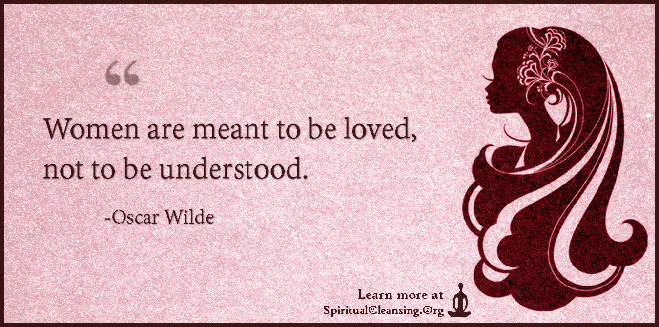 Women Are Meant To Be Loved Not To Be Understood
