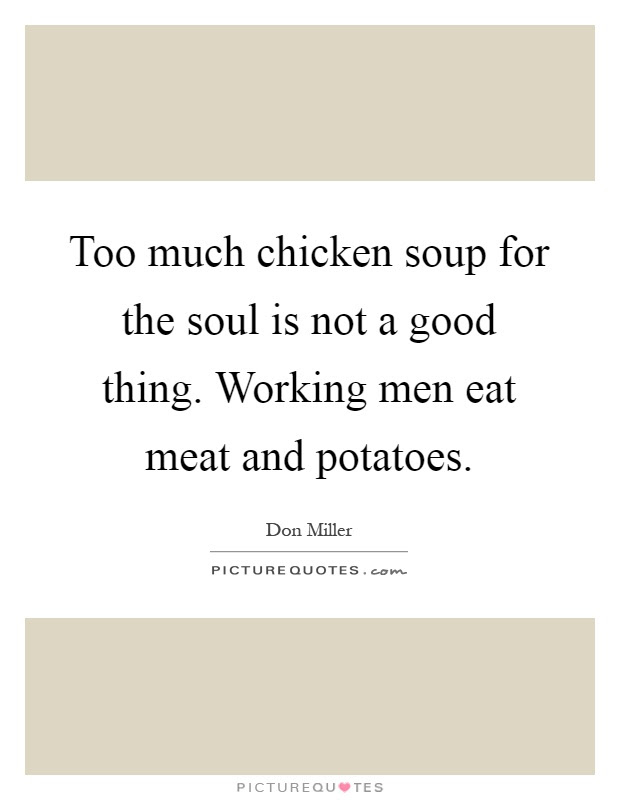 Too Much Chicken Soup For The Soul Is Not A Good Thing Working