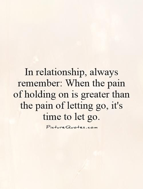 In Relationship Always Remember When The Pain Of Holding On Is
