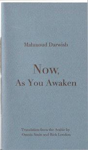 Mahmoud Darwish Now As You Awaken
