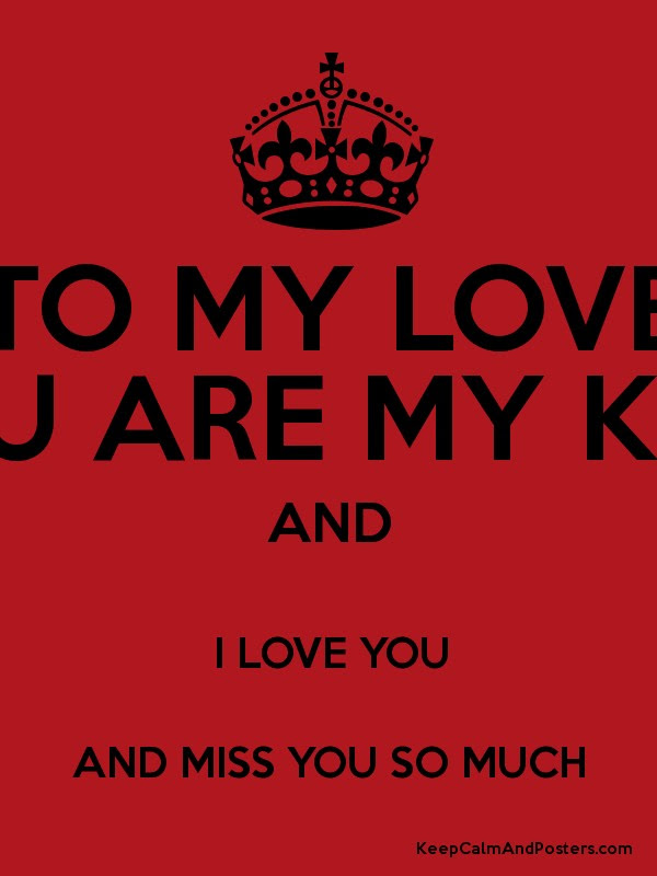 To My Love You Are My King And I Love You And Miss You So Much