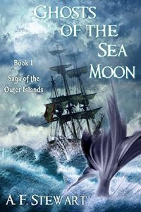 Ghosts of the Sea Moon by A.F. Stewart