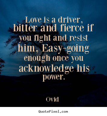 Customize Picture Quotes About Love Love Is A Driver Bitter And