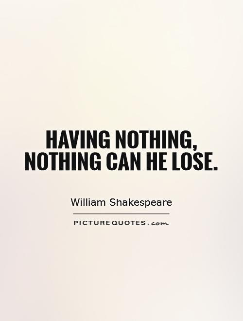 Quotes About Having Nothing To Lose 37 Quotes
