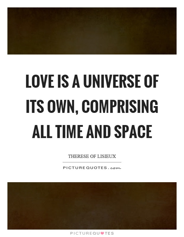 Love Is A Universe Of Its Own Comprising All Time And Space