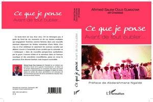Nouvelle parution : Ahmed Salem Elmoctar dit Cheddad, Ce que je pense. Avant de tout oublier… (Préface de Abdarahmane Ngaïdé)
