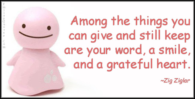 Among The Things You Can Give And Still Keep Are Your Word A Smile