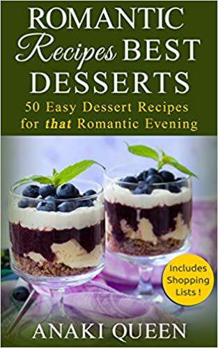 Romantic Recipes for Two: Best Desserts: 50 Easy Dessert Recipes for That Special Evening