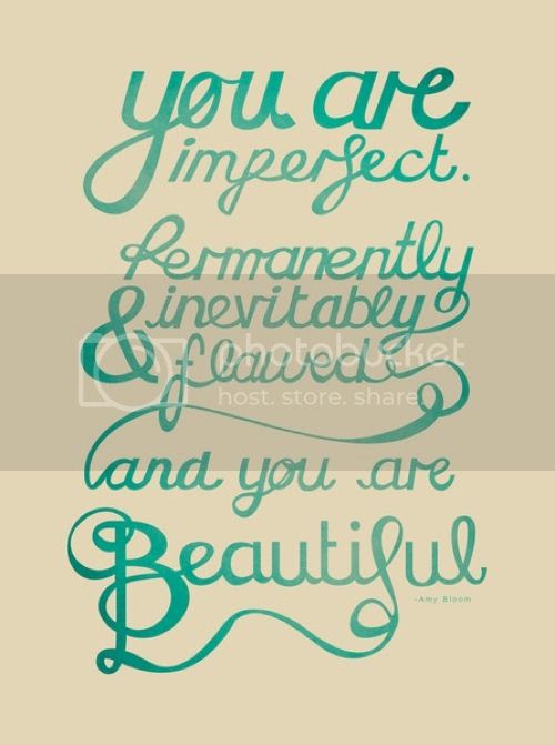 LE LOVE BLOG LOVE STORY LOVE QUOTE LOVE PHOTO Tracie Andrews  Society6 YOU ARE IMPERFECT PERMANENTLY INEVITABLY FLAWED AND YOU ARE BEAUTIFUL