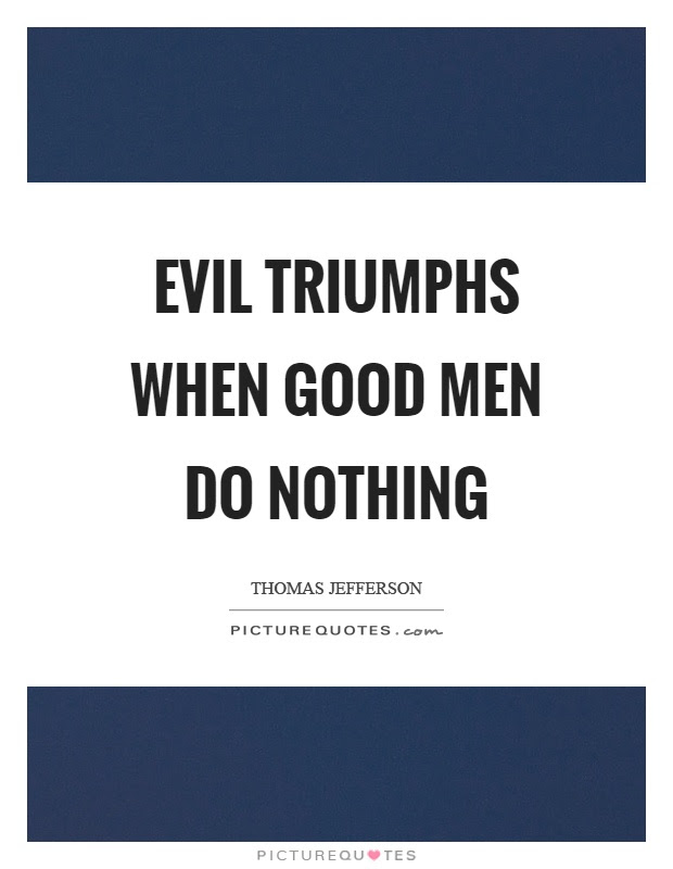 Evil Triumphs When Good Men Do Nothing Picture Quotes