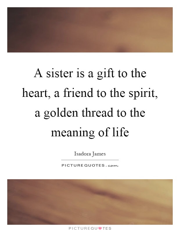 A Sister Is A Gift To The Heart A Friend To The Spirit A