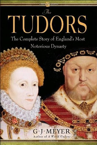 The Tudors: The Complete Story of England's Most Notorious Dynas... by G.J. Meyer