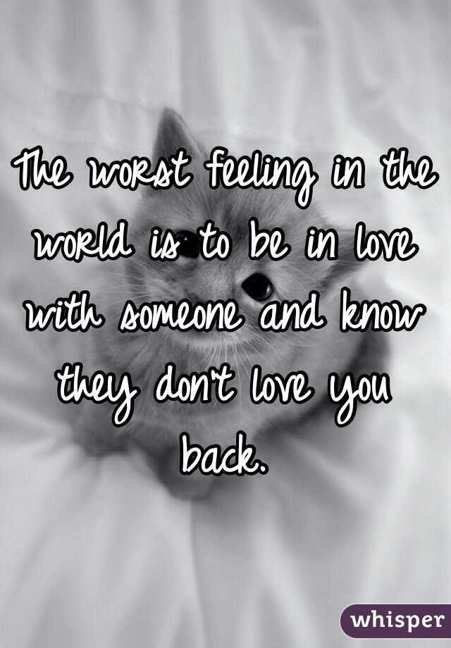 The Worst Feeling In The World Is To Be In Love With Someone And