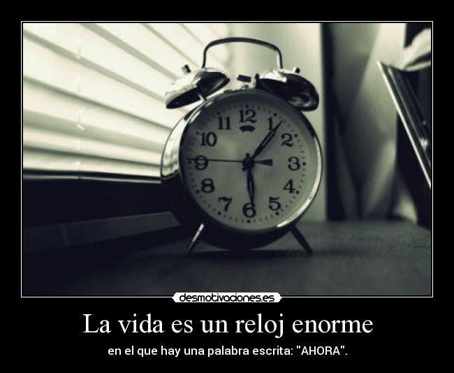 La Vida Es Un Reloj Enorme Desmotivaciones