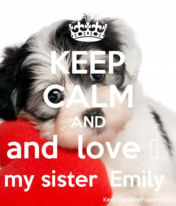 Keep Calm And And Love My Sister Emily Keep Calm And Posters
