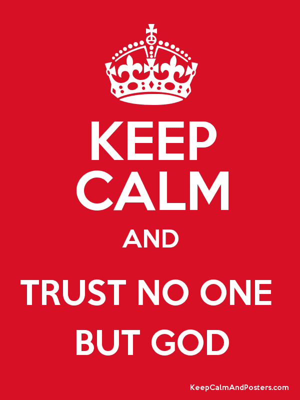 Keep Calm And Trust No One But God Keep Calm And Posters Generator