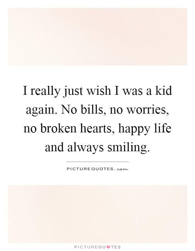 I Really Just Wish I Was A Kid Again No Bills No Worries No