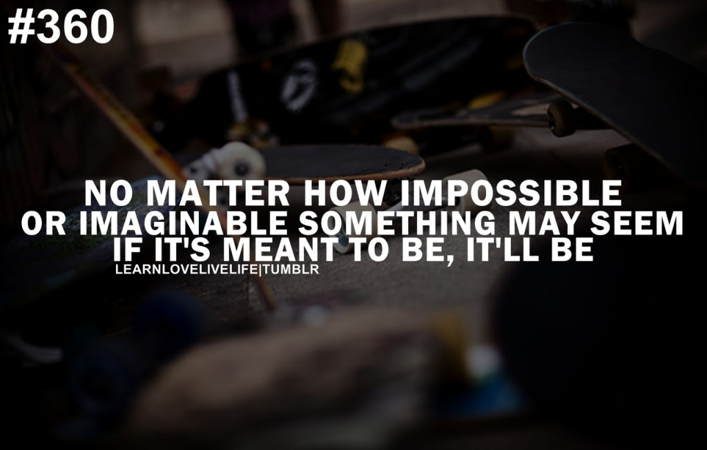 No Matter How Impossible Or Imaginable Something May Seem If Its