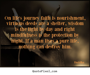 On Life S Journey Faith Is Nourishment Virtuous Deeds Buddha Life