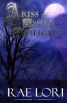 A Kiss of Ashen Twilight (Ashen Twilight #1)
