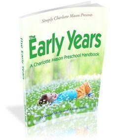 The Early Years–A Charlotte Mason Preschool Handbook
