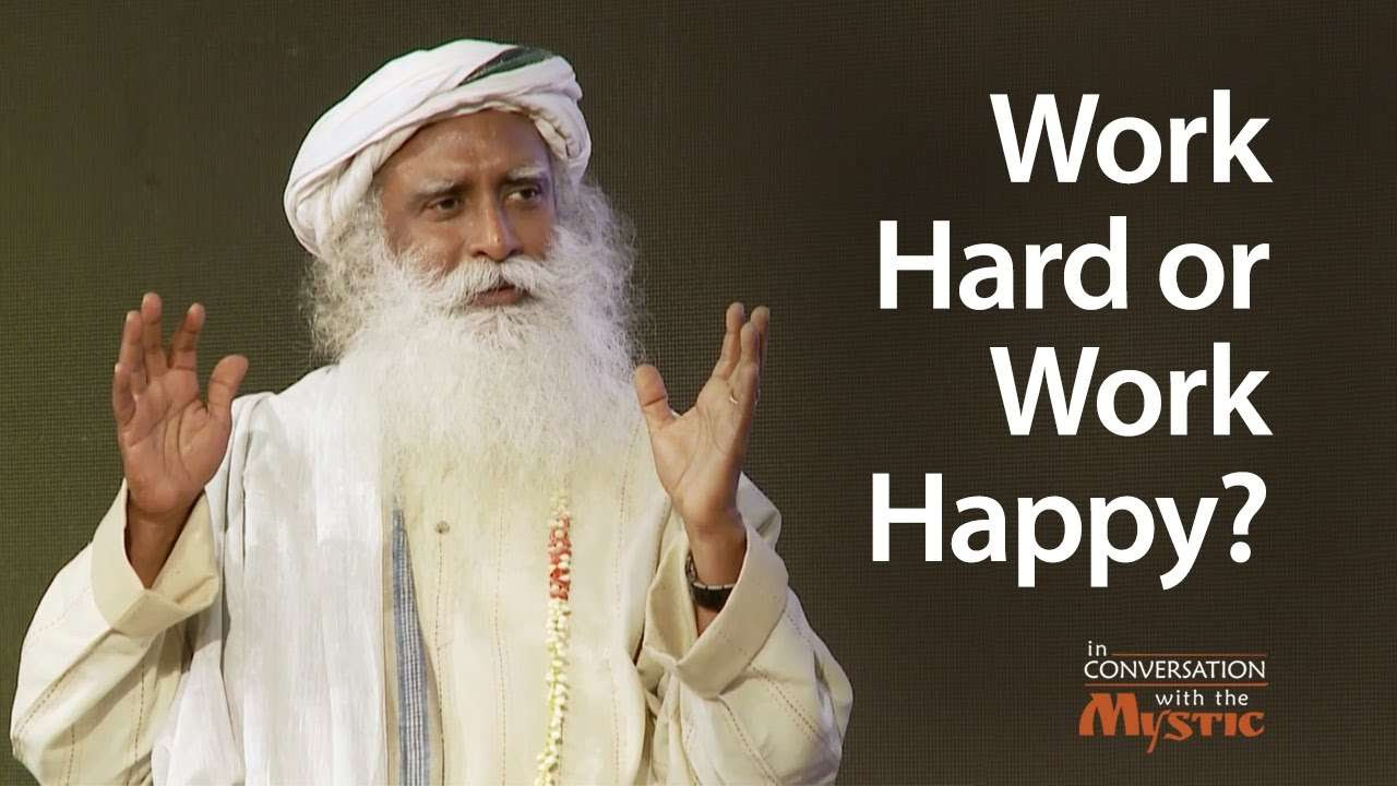 Work Hard or Work Happy? Sadhguru on Stress and Time ...