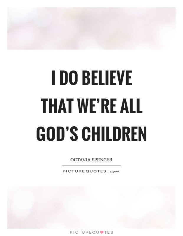 I Do Believe That Were All Gods Children Picture Quotes