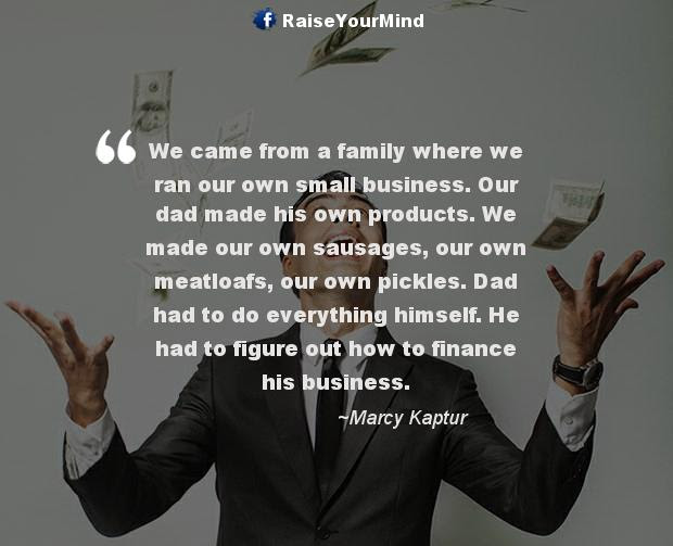 Finance Quotes Sayings We Came From A Family Where We Ran Our