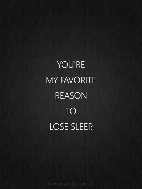 Love Quotes Pics Youre My Favorite Reason To Lose Sleep