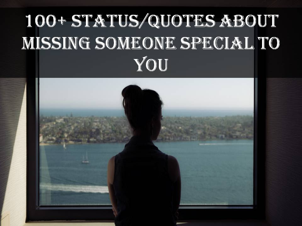 100 Statusquotes About Missing Someone Special To You