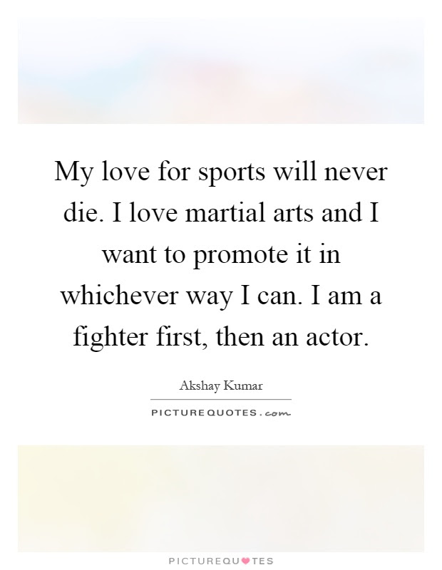 My Love For Sports Will Never Die I Love Martial Arts And I