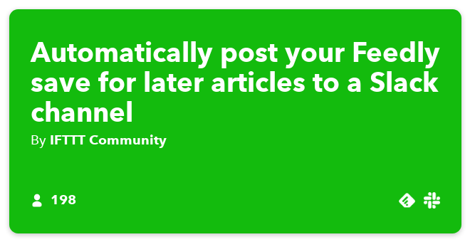 IFTTT Recipe: Automatically post your Feedly save for later articles to a Slack channel connects feedly to slack