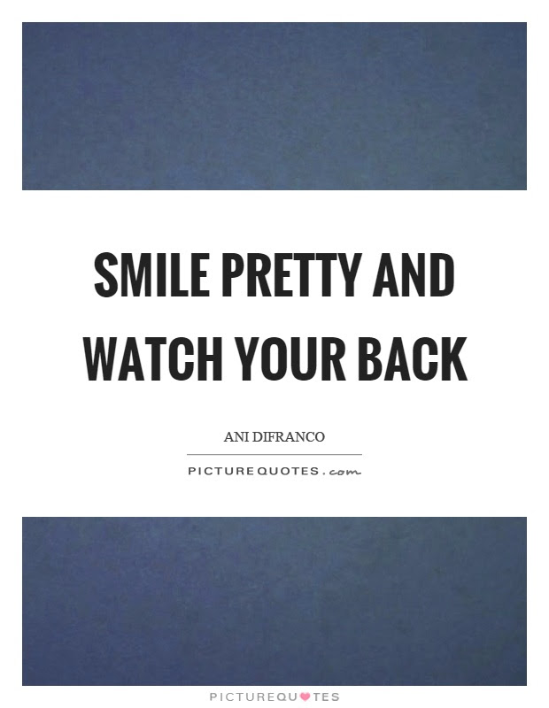 Smile Pretty And Watch Your Back Picture Quotes