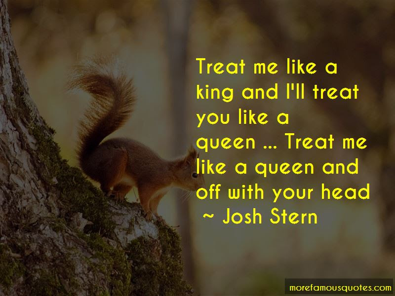 If U Treat Me Like A Queen Quotes Top 11 Quotes About If U Treat Me