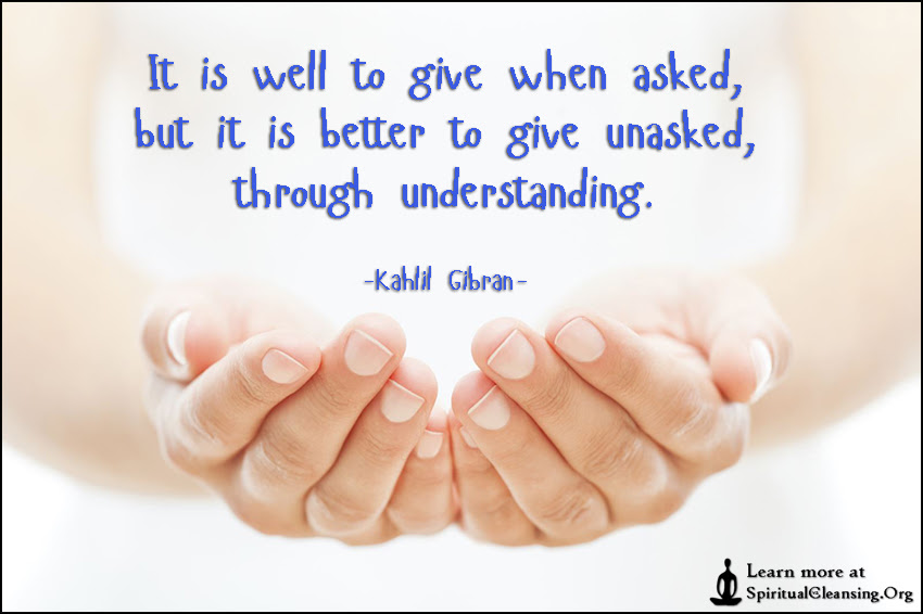It Is Well To Give When Asked But It Is Better To Give Unasked