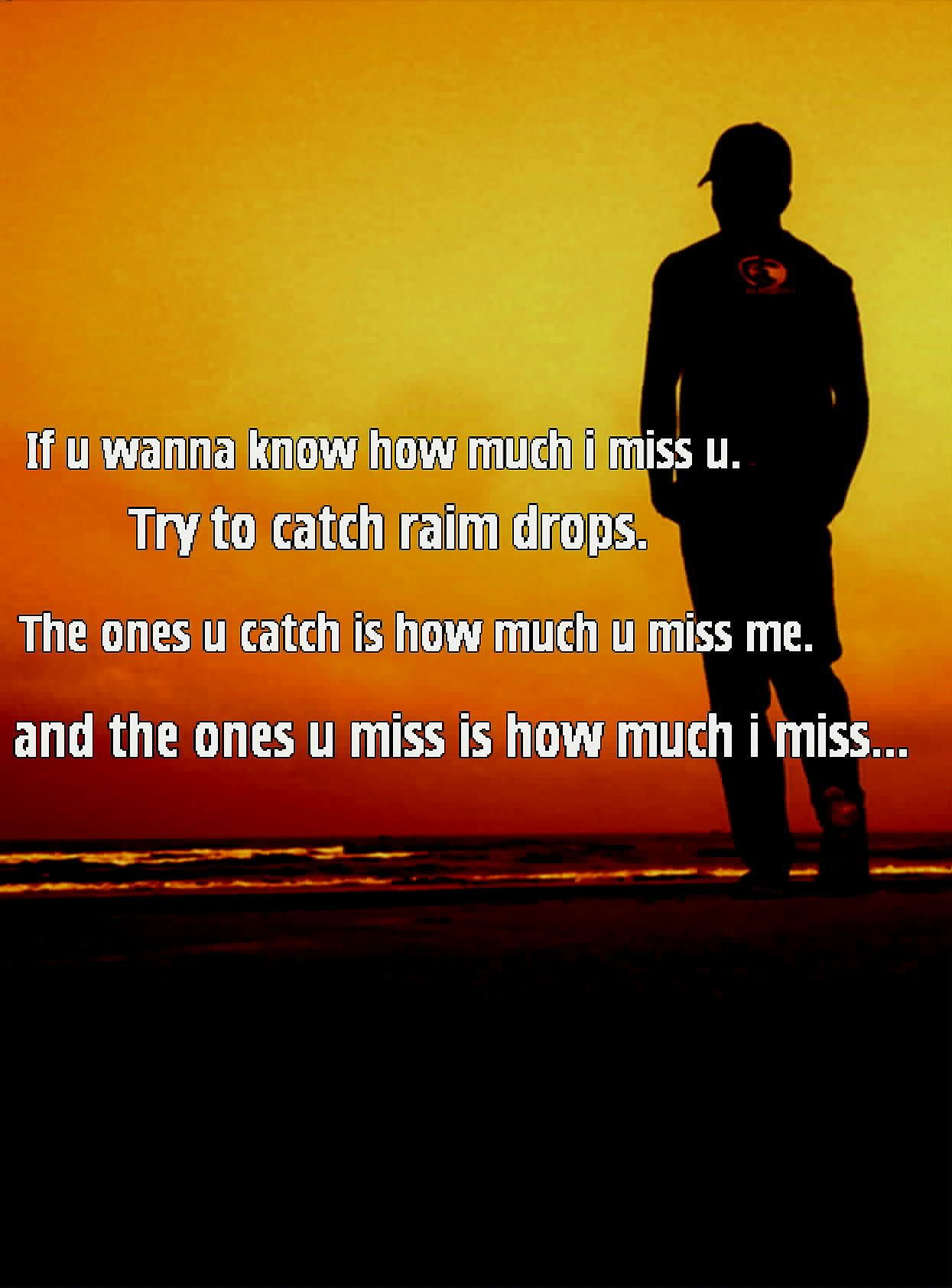 I Wish One Day You Will Miss Me So Terribly That No Matter How Hard