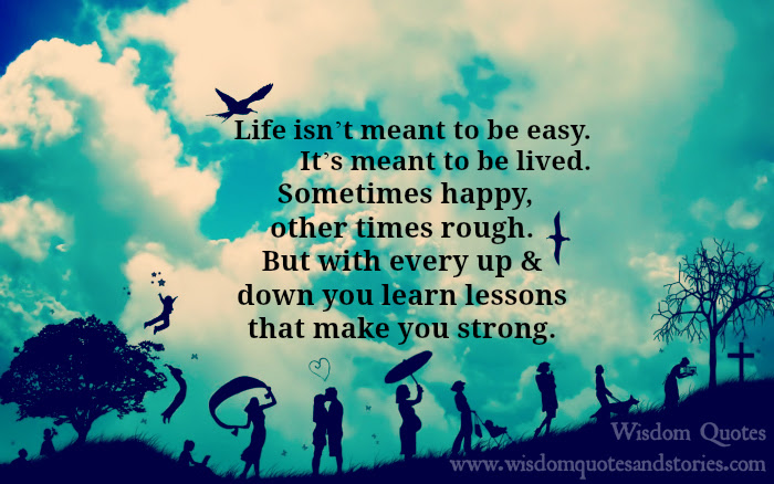Life Isnt Meant To Be Easy Its Meant To Be Lived Wisdom Quotes