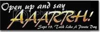Open up and say Aaarrh. September 19 be Talk LIke a Pirate Day