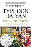 Typhoon Haiyan The Untold Story: A Story of Hope and Survival