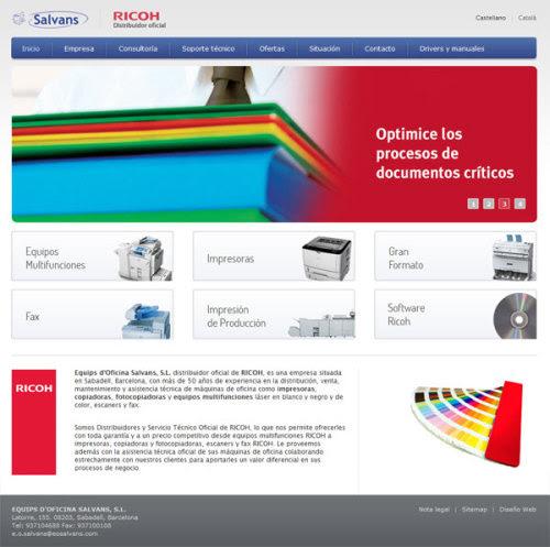 Diseño web RICOH Salvans Diseño web para la empresa de Barcelona Equips d'Oficina Salvans, S.L., distribuidora de máquinas de oficina RICOH. La empresa ofrece todo tipo de máquinas de oficina RICOH y el mantenimiento o asistencia técnica de las mismas. Más información