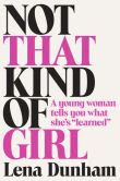 """Book Cover Image. Title: Not That Kind of Girl:  A Young Woman Tells You What She's """"Learned"""", Author: Lena Dunham"""