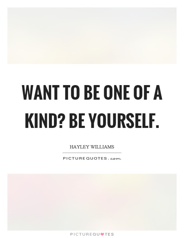 Want To Be One Of A Kind Be Yourself Picture Quotes