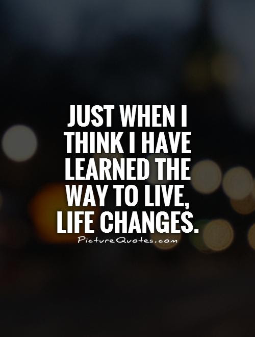 Life Changes Quotes Sayings Life Changes Picture Quotes