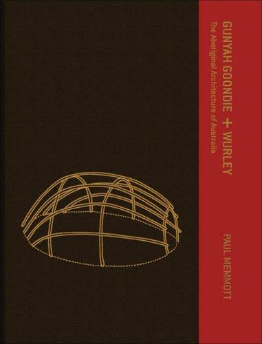 Gunyah, Goondie & Wurley: The Aboriginal Architecture of ustralia By Paul Memmott