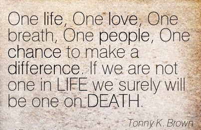 One Life One Love One Breath One People One Chance To Make A