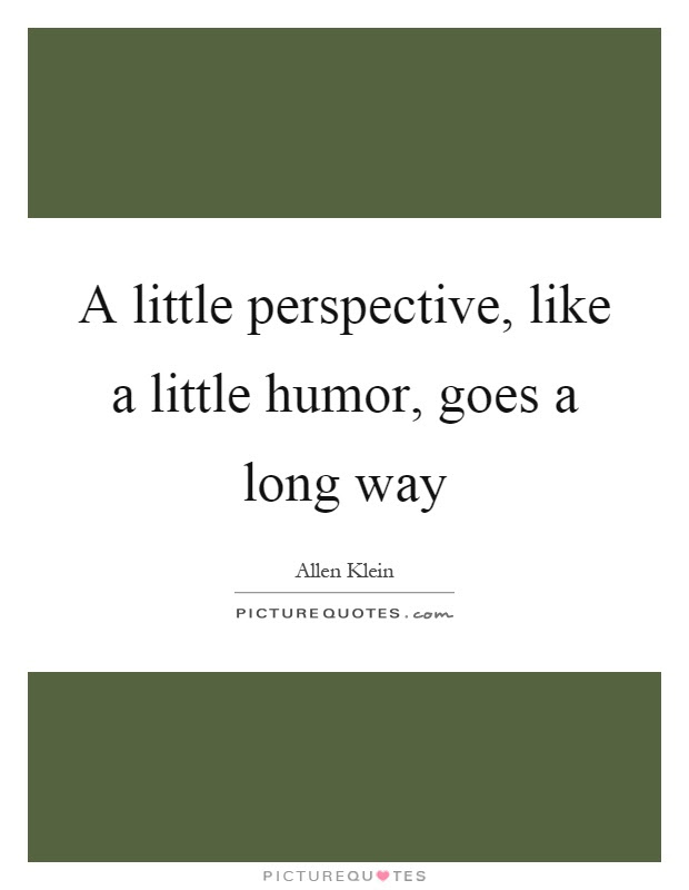 A Little Perspective Like A Little Humor Goes A Long Way Picture