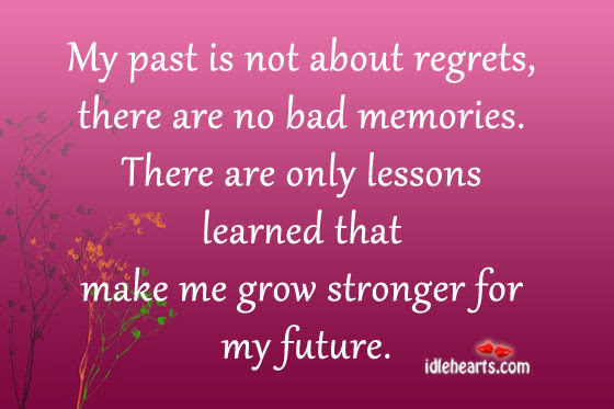 My Past Is Not About Regretsthere Are No Bad Memories Future