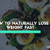 How to Naturally Lose Weight Fast: Simple tips, Based on Science